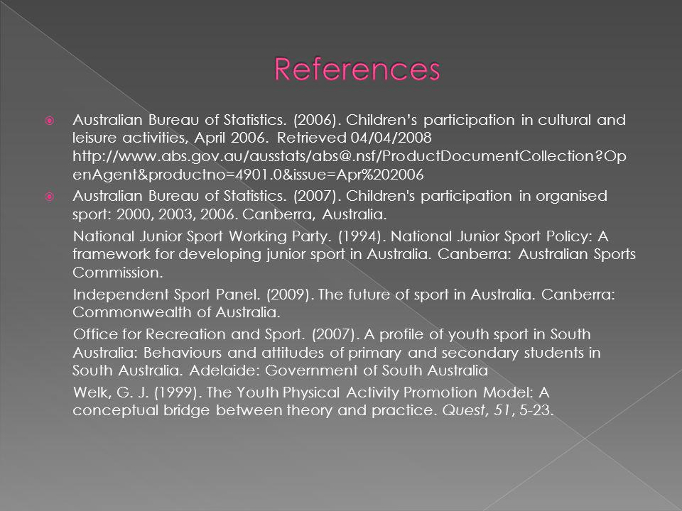Australian Bureau of Statistics. (2006). Childrens participation in cultural and leisure activities, April 2006. Retrieved 04/04/2008 http://www.abs.g