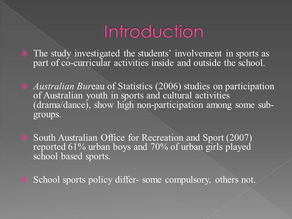 The study investigated the students involvement in sports as part of co-curricular activities inside and outside the school. Australian Bureau of Stat