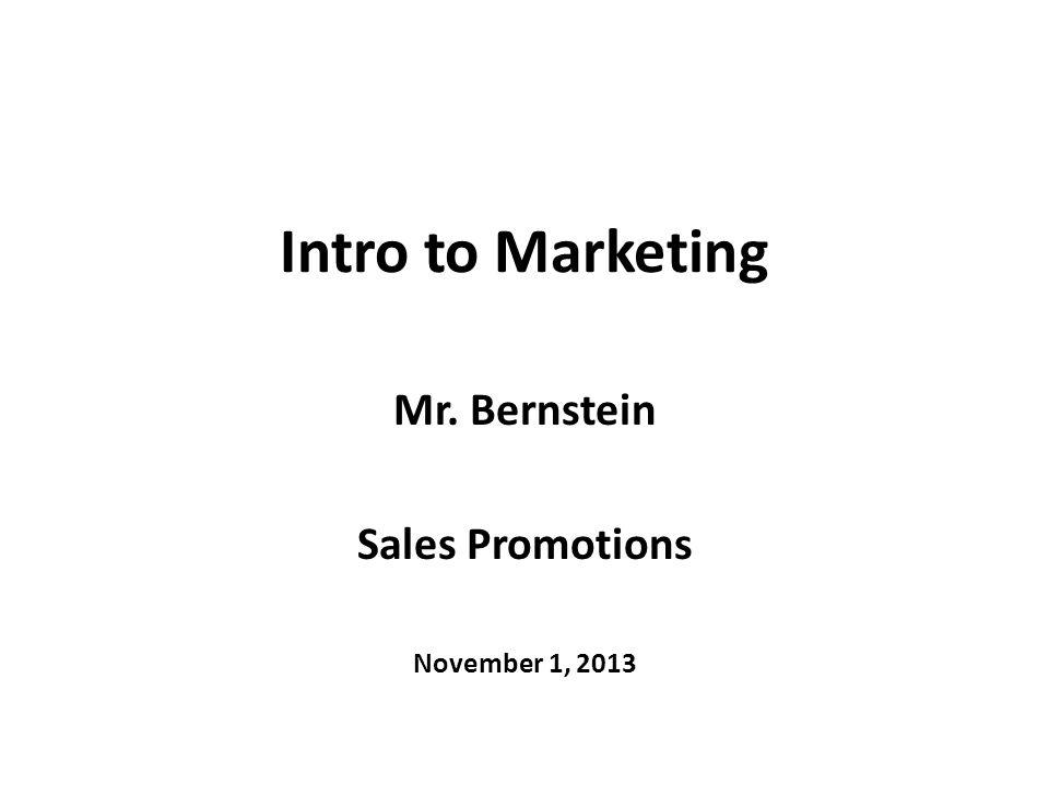 Intro to Marketing Mr. Bernstein Sales Promotions November 1, 2013
