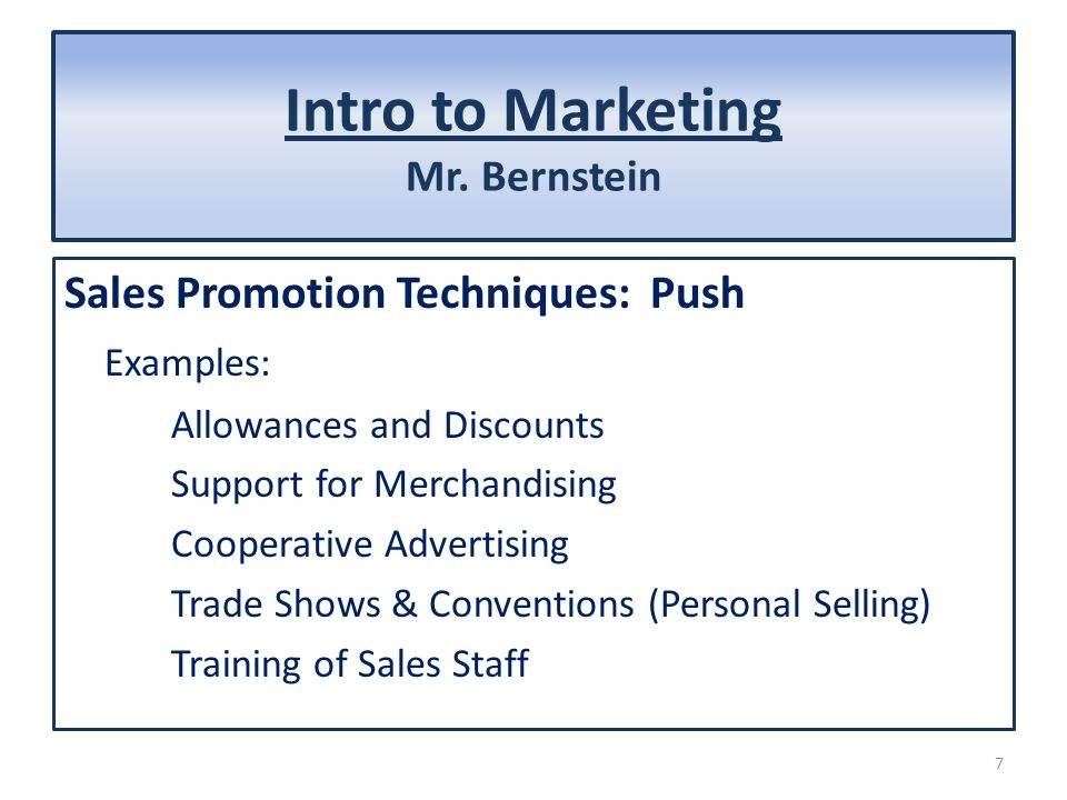Intro to Marketing Mr. Bernstein Sales Promotion Techniques: Push Examples: Allowances and Discounts Support for Merchandising Cooperative Advertising