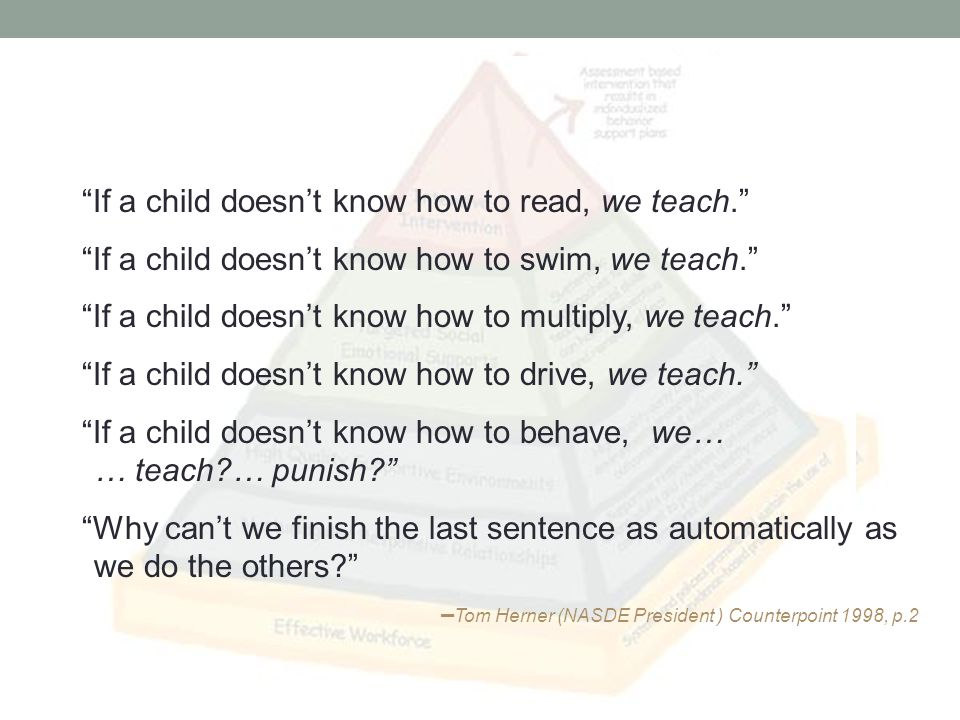 If a child doesnt know how to read, we teach. If a child doesnt know how to swim, we teach.