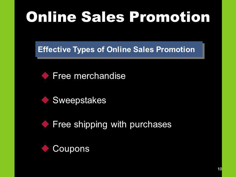 10 Online Sales Promotion Effective Types of Online Sales Promotion Free merchandise Sweepstakes Free shipping with purchases Coupons