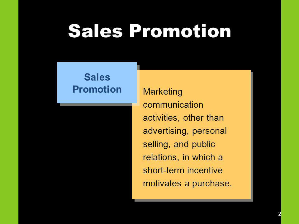 2 Sales Promotion Marketing communication activities, other than advertising, personal selling, and public relations, in which a short-term incentive