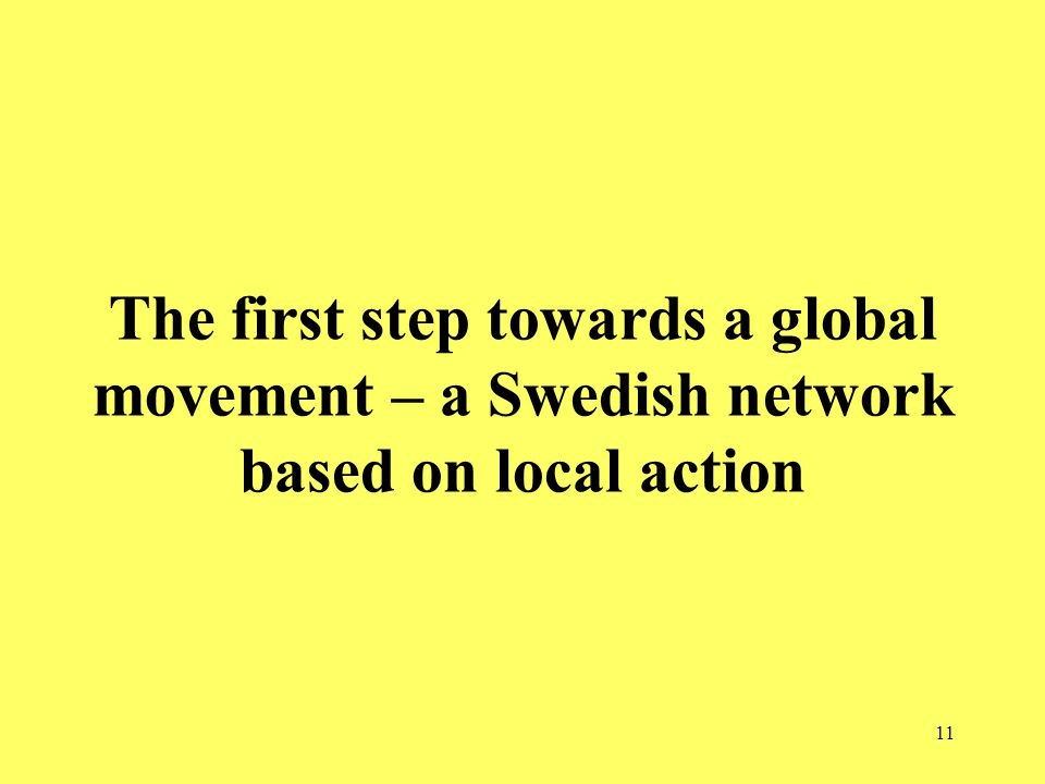 11 The first step towards a global movement – a Swedish network based on local action
