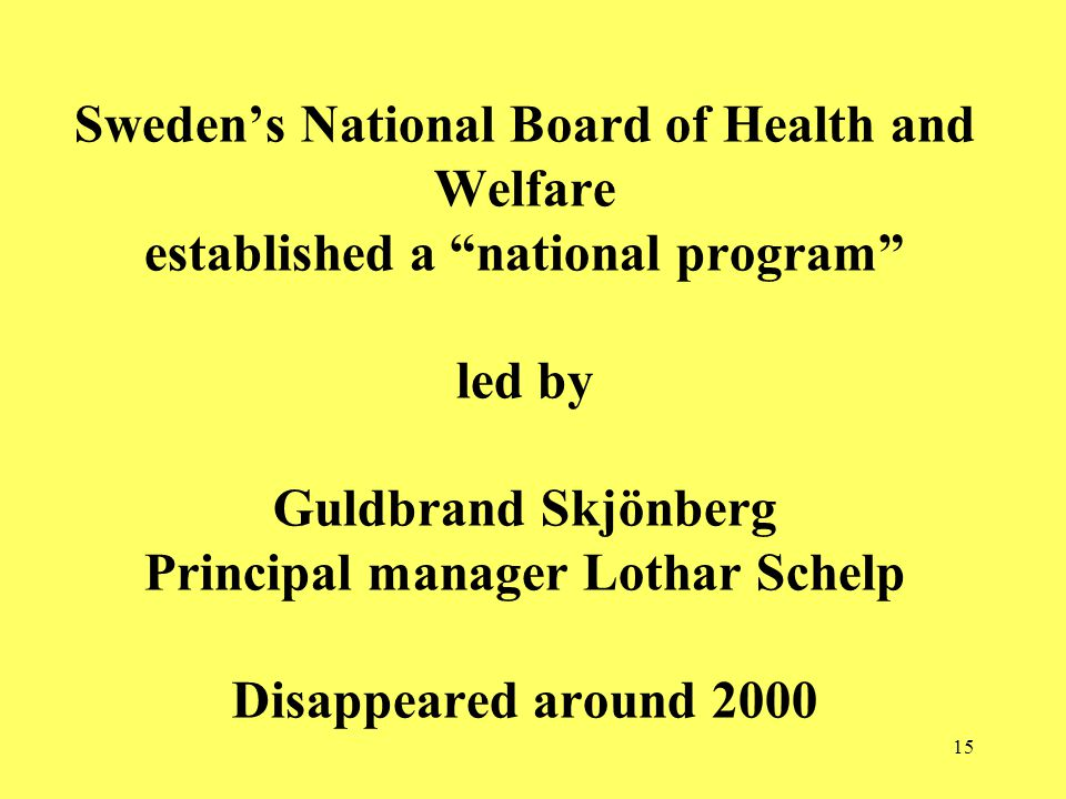 15 Swedens National Board of Health and Welfare established a national program led by Guldbrand Skjönberg Principal manager Lothar Schelp Disappeared around 2000