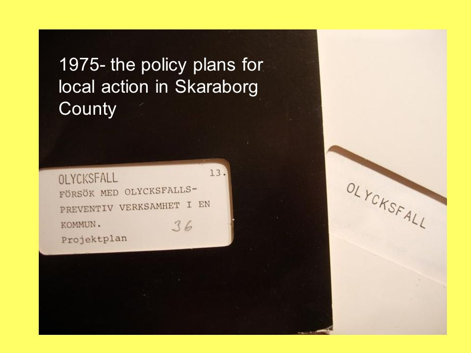4 Community Safety Promotion = Safe Communities 1975- the policy plans for local action in Skaraborg County