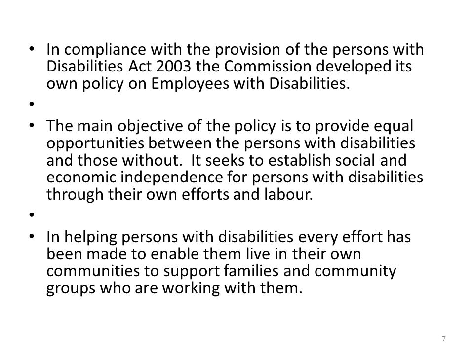 In compliance with the provision of the persons with Disabilities Act 2003 the Commission developed its own policy on Employees with Disabilities.