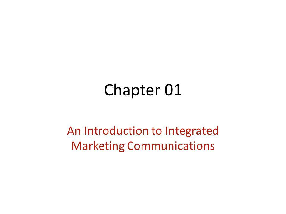 Chapter 01 An Introduction to Integrated Marketing Communications