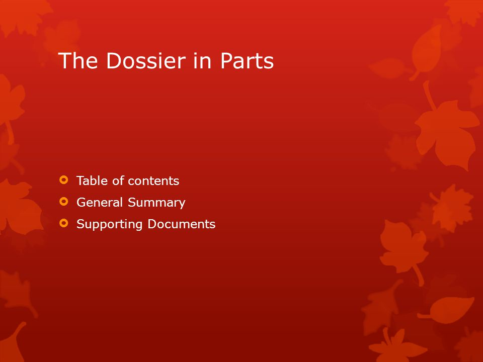 The Dossier in Parts Table of contents General Summary Supporting Documents