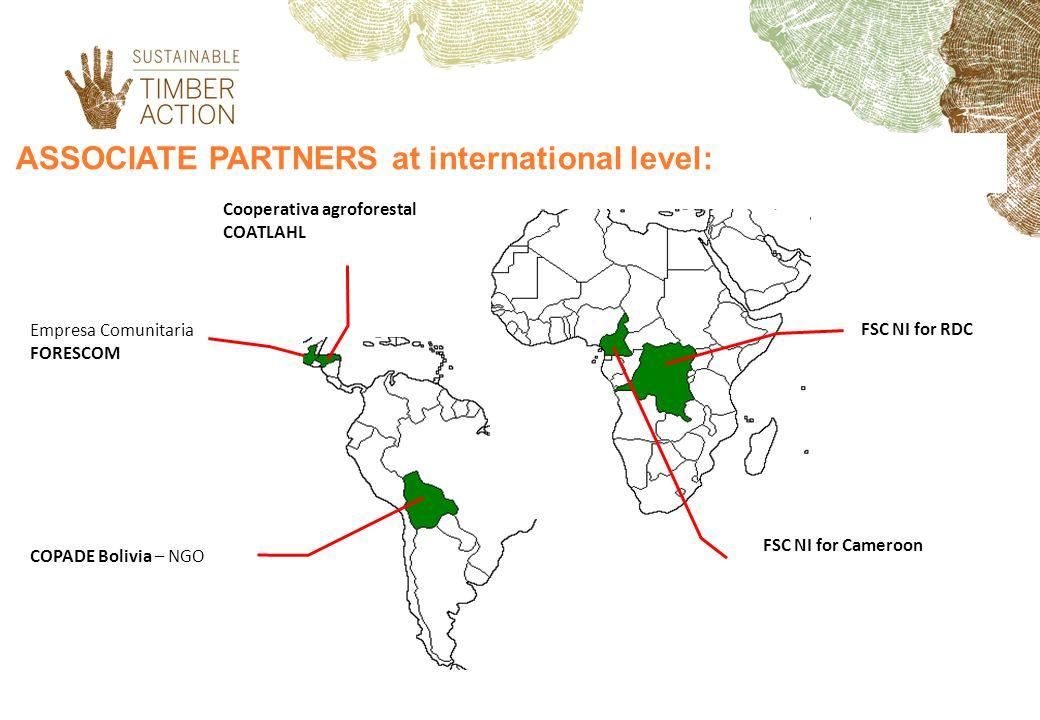 ASSOCIATE PARTNERS at international level: Empresa Comunitaria FORESCOM COPADE Bolivia – NGO Cooperativa agroforestal COATLAHL FSC NI for RDC FSC NI f