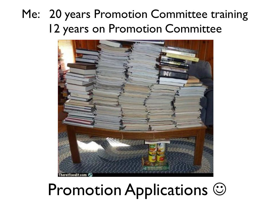 Promotion Applications Me: 20 years Promotion Committee training 12 years on Promotion Committee