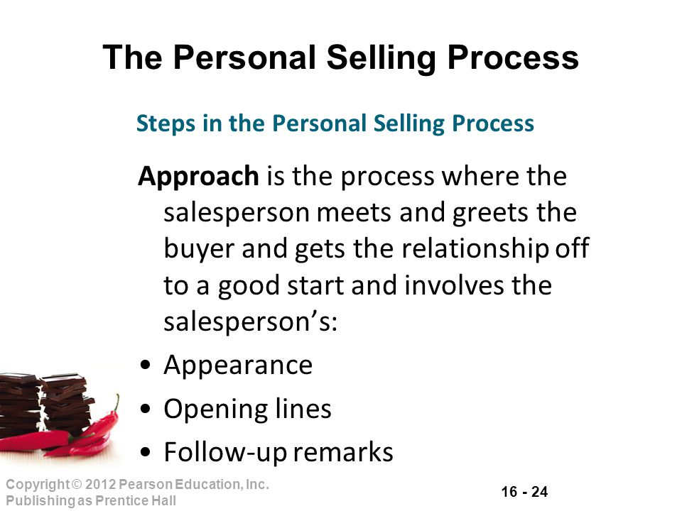 16 - 24 Copyright © 2012 Pearson Education, Inc. Publishing as Prentice Hall The Personal Selling Process Approach is the process where the salesperso