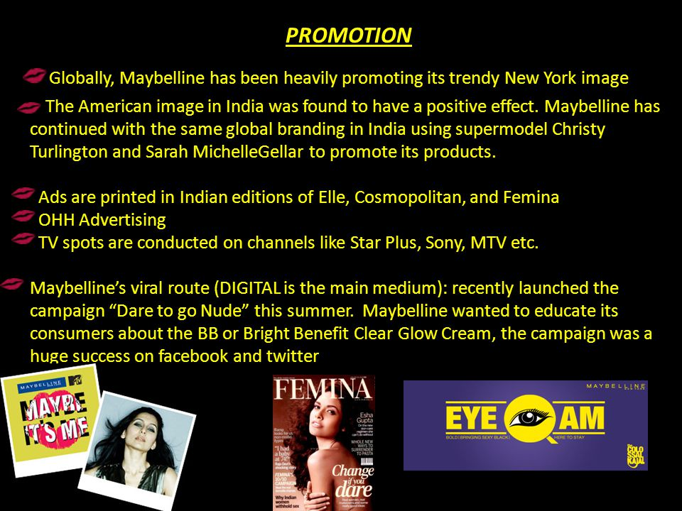 Globally, Maybelline has been heavily promoting its trendy New York image The American image in India was found to have a positive effect. Maybelline