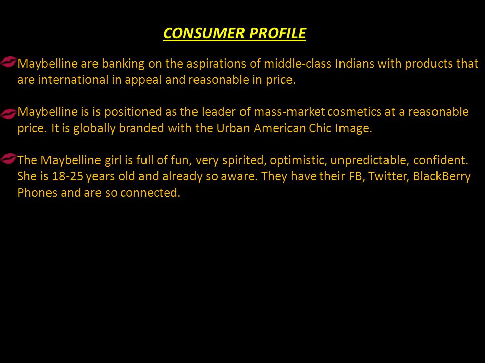 CONSUMER PROFILE Maybelline are banking on the aspirations of middle-class Indians with products that are international in appeal and reasonable in pr