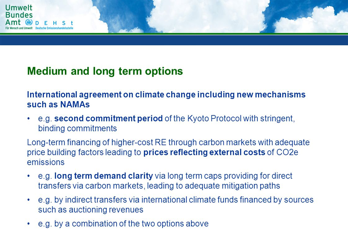 Medium and long term options International agreement on climate change including new mechanisms such as NAMAs e.g.