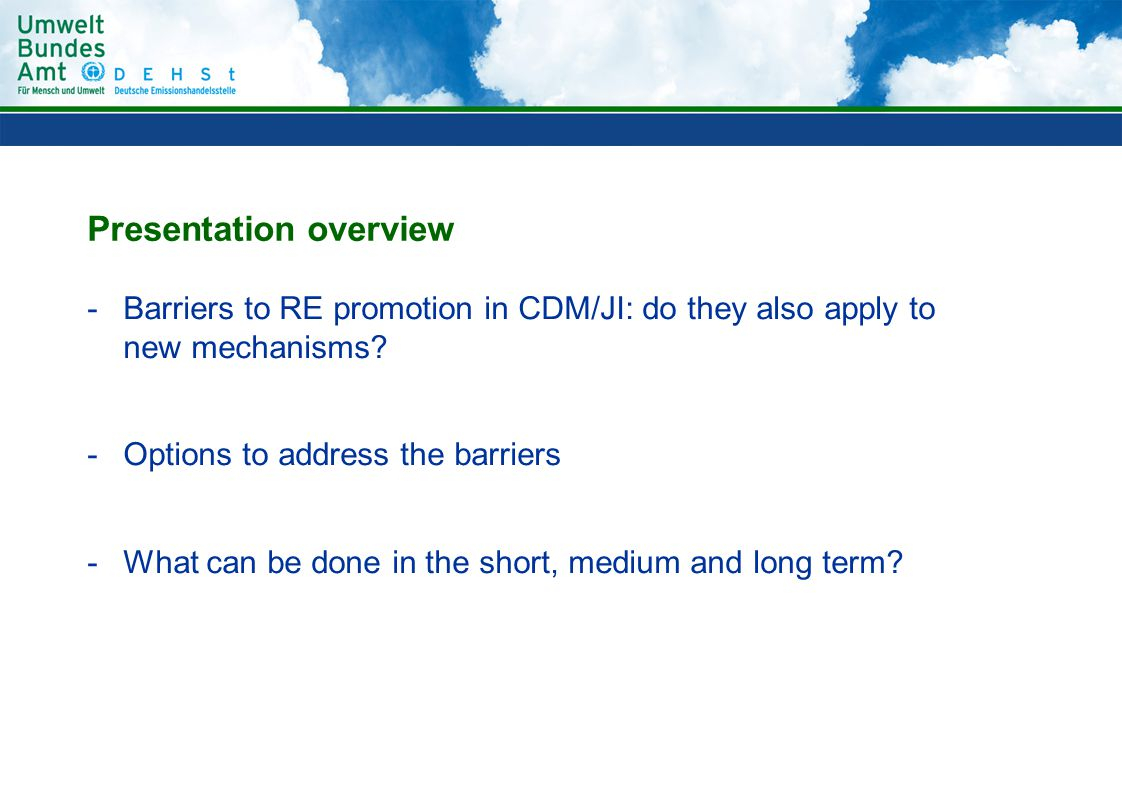 Presentation overview -Barriers to RE promotion in CDM/JI: do they also apply to new mechanisms.