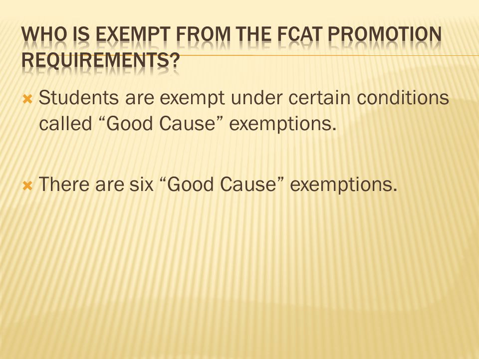 Students are exempt under certain conditions called Good Cause exemptions.