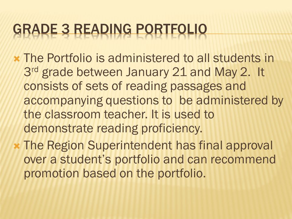 The Portfolio is administered to all students in 3 rd grade between January 21 and May 2. It consists of sets of reading passages and accompanying que