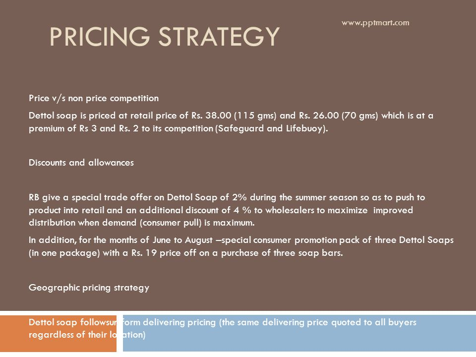 PRICING STRATEGY Price v/s non price competition Dettol soap is priced at retail price of Rs.