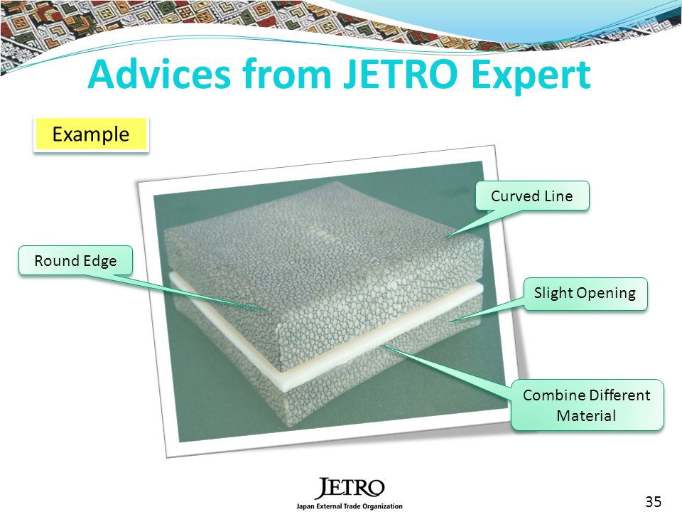 Advices from JETRO Expert 35 Curved Line Slight Opening Round Edge Example Combine Different Material