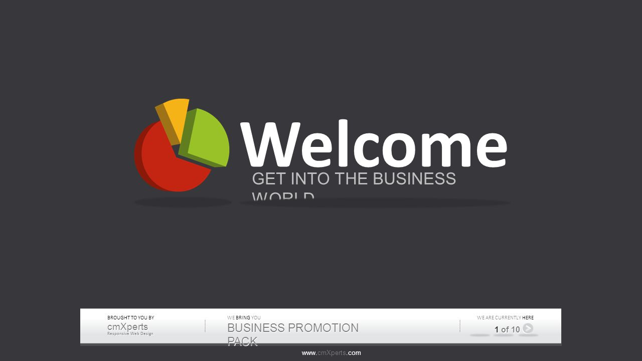 www.cmXperts.com BROUGHT TO YOU BY cmXperts Responsive Web Design WE BRING YOU BUSINESS PROMOTION PACK CURRENTLY WE ARE CURRENTLY HERE 1 of 10 Welcome GET INTO THE BUSINESS WORLD