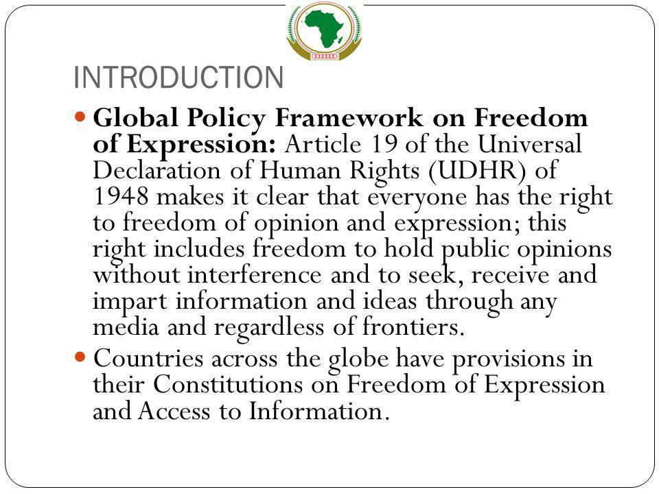 INTRODUCTION Global Policy Framework on Freedom of Expression: Article 19 of the Universal Declaration of Human Rights (UDHR) of 1948 makes it clear t