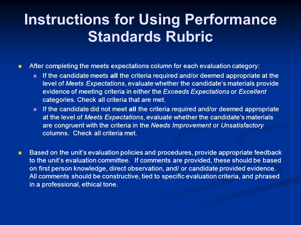 Instructions for Using Performance Standards Rubric After completing the meets expectations column for each evaluation category: If the candidate meets all the criteria required and/or deemed appropriate at the level of Meets Expectations, evaluate whether the candidates materials provide evidence of meeting criteria in either the Exceeds Expectations or Excellent categories.