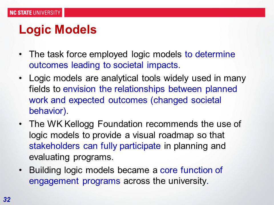 32 Logic Models The task force employed logic models to determine outcomes leading to societal impacts.