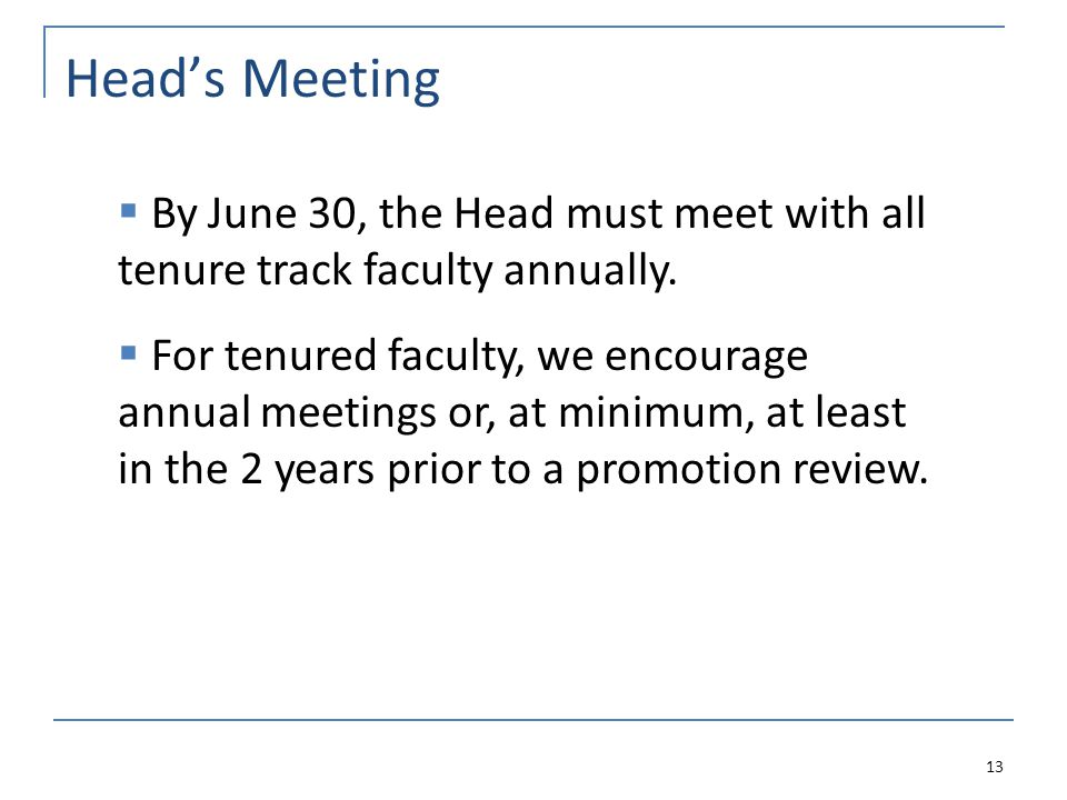 Heads Meeting 13 By June 30, the Head must meet with all tenure track faculty annually.