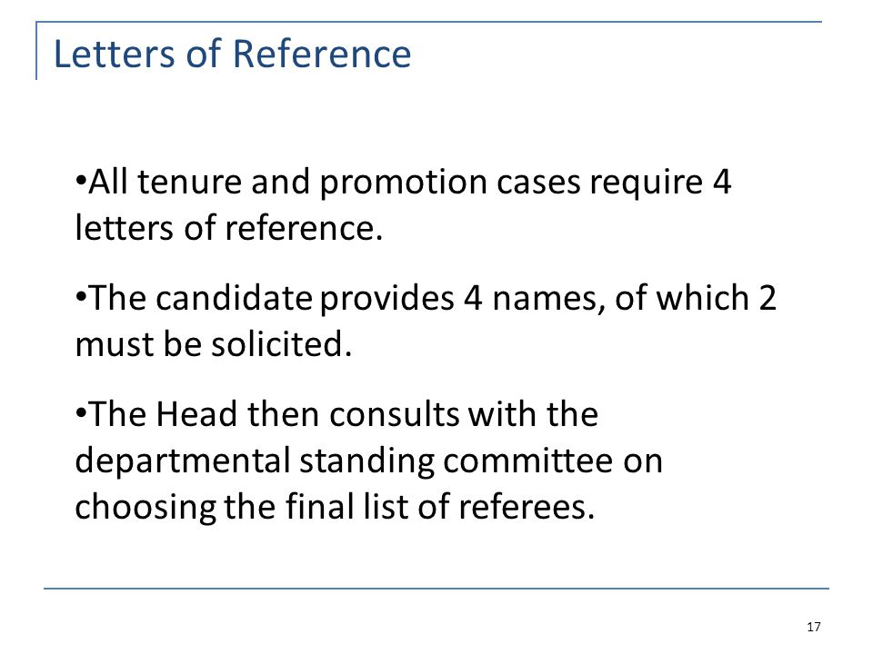 Letters of Reference 17 All tenure and promotion cases require 4 letters of reference.