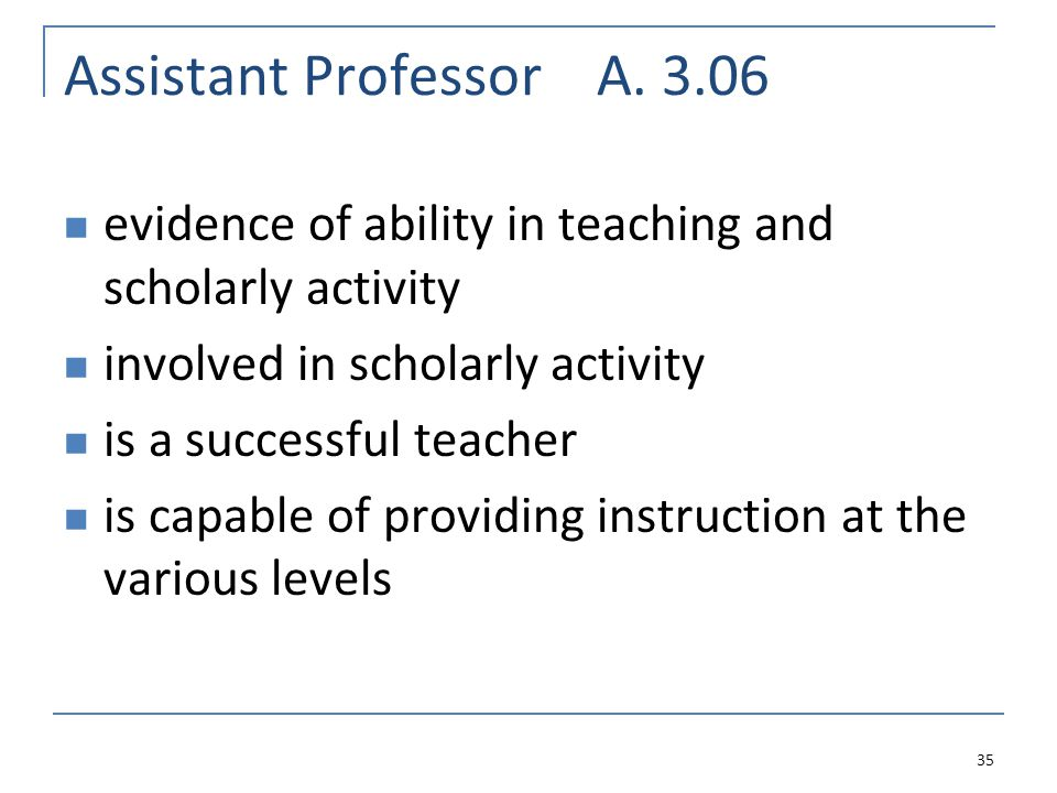 Assistant Professor A. 3.06 evidence of ability in teaching and scholarly activity involved in scholarly activity is a successful teacher is capable o