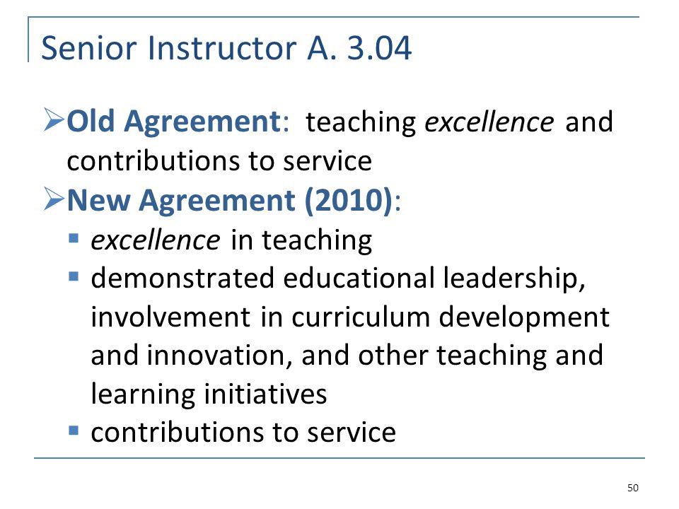 Senior Instructor A. 3.04 Old Agreement: teaching excellence and contributions to service New Agreement (2010): excellence in teaching demonstrated ed