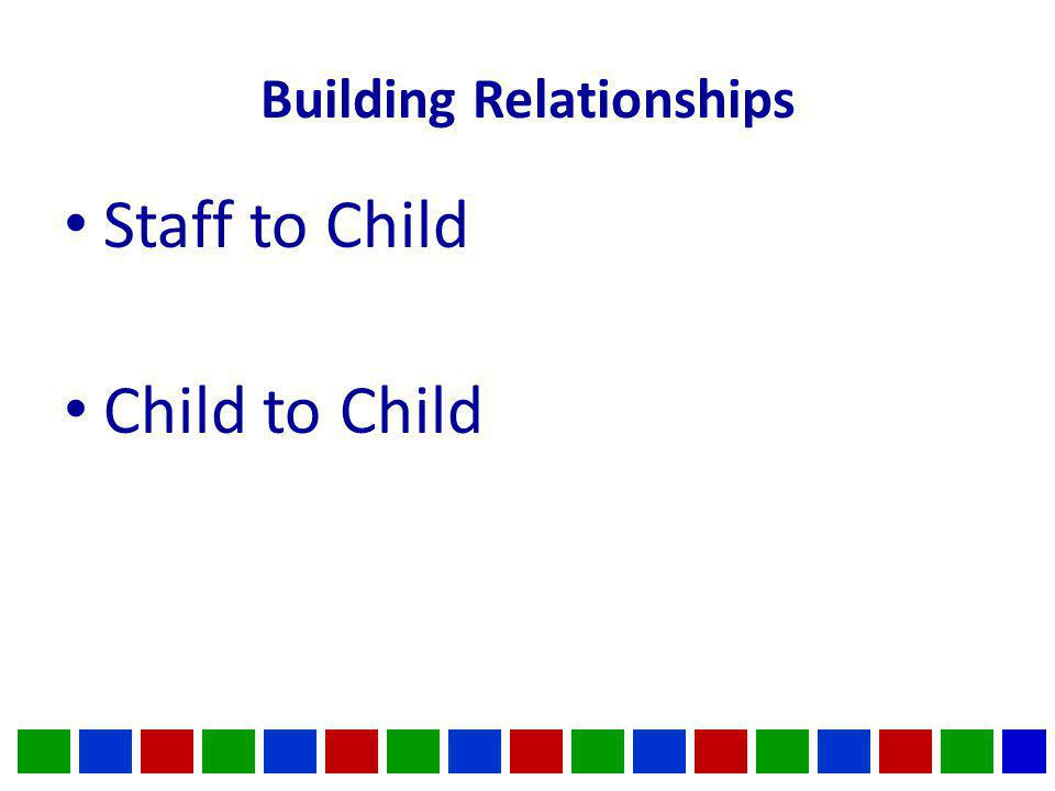 Building Relationships Staff to Child Child to Child