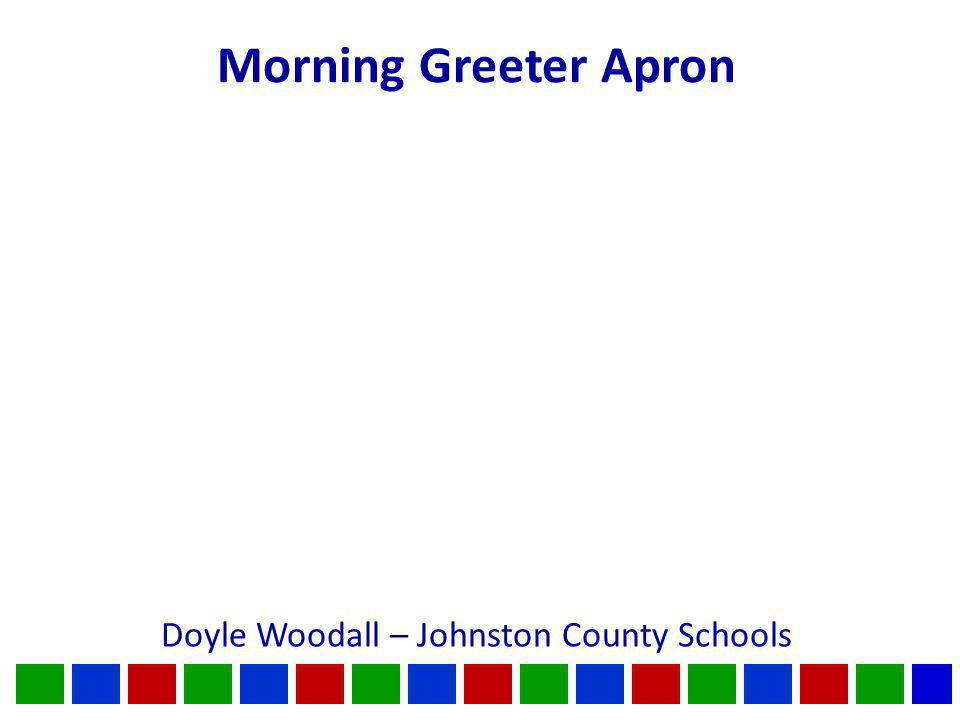 Morning Greeter Apron Doyle Woodall – Johnston County Schools