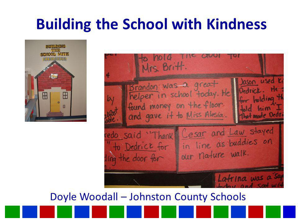 Building the School with Kindness Doyle Woodall – Johnston County Schools