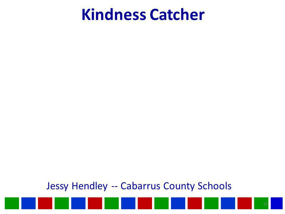 30 Kindness Catcher Jessy Hendley -- Cabarrus County Schools