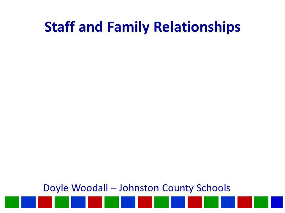 Staff and Family Relationships Doyle Woodall – Johnston County Schools