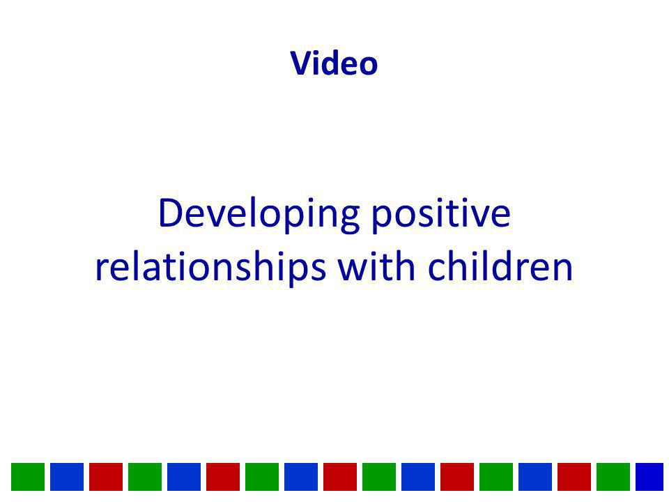 Video Developing positive relationships with children