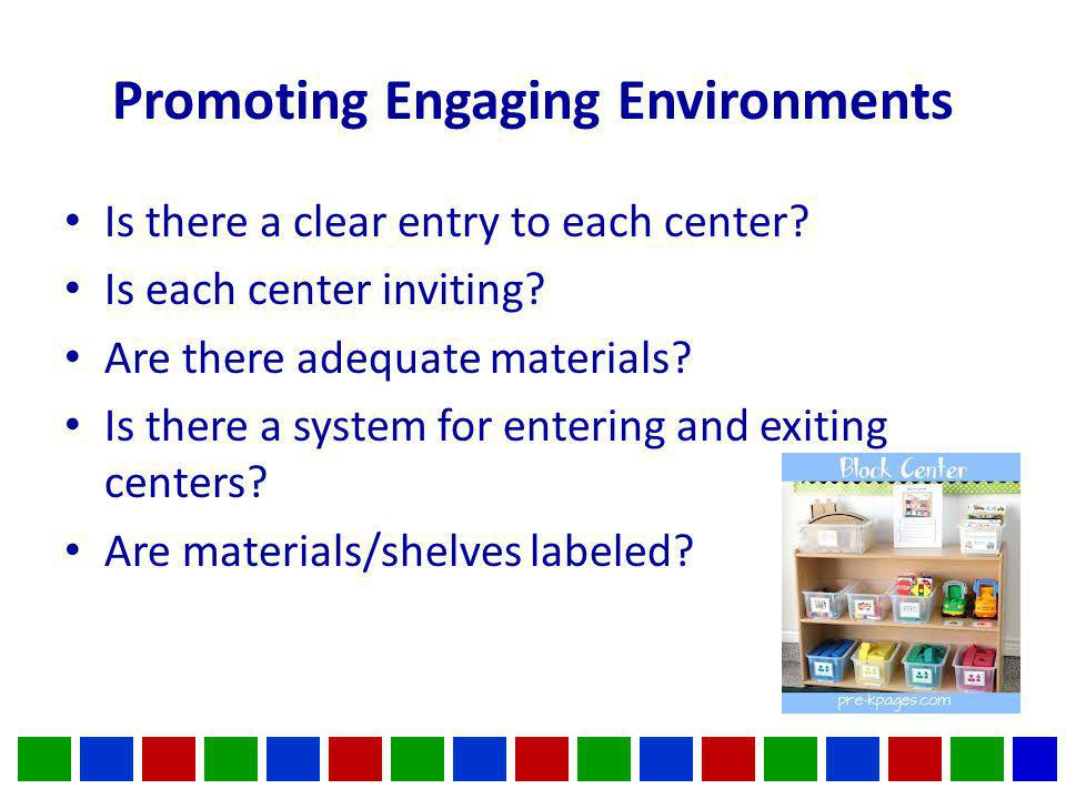 Promoting Engaging Environments Is there a clear entry to each center.