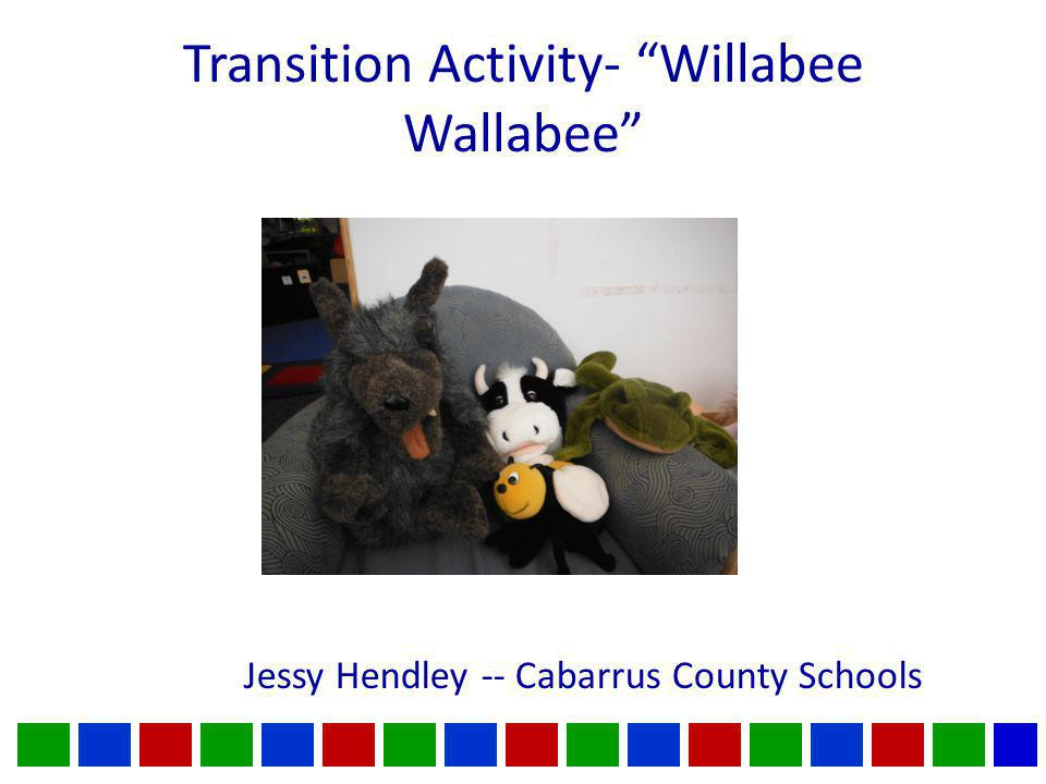 Transition Activity- Willabee Wallabee Jessy Hendley -- Cabarrus County Schools