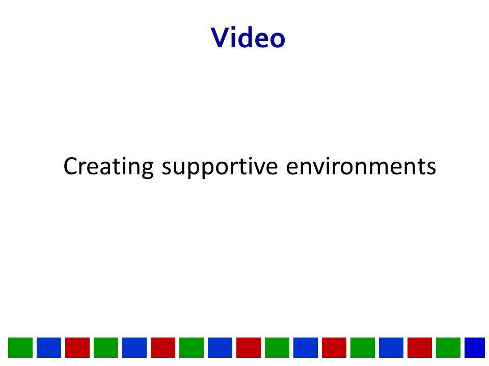 Video Creating supportive environments