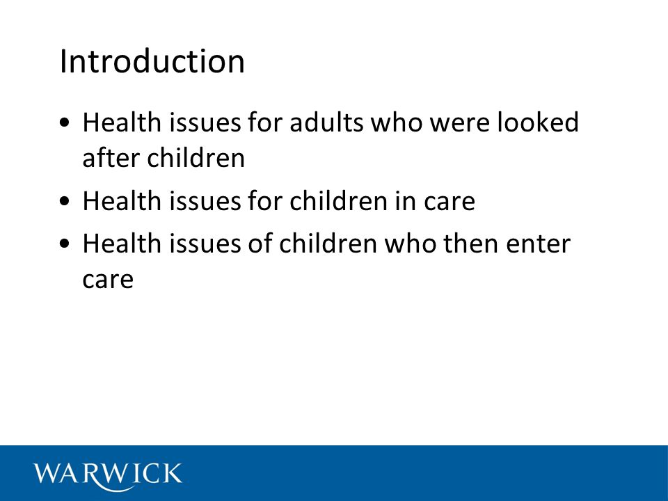Introduction Health issues for adults who were looked after children Health issues for children in care Health issues of children who then enter care
