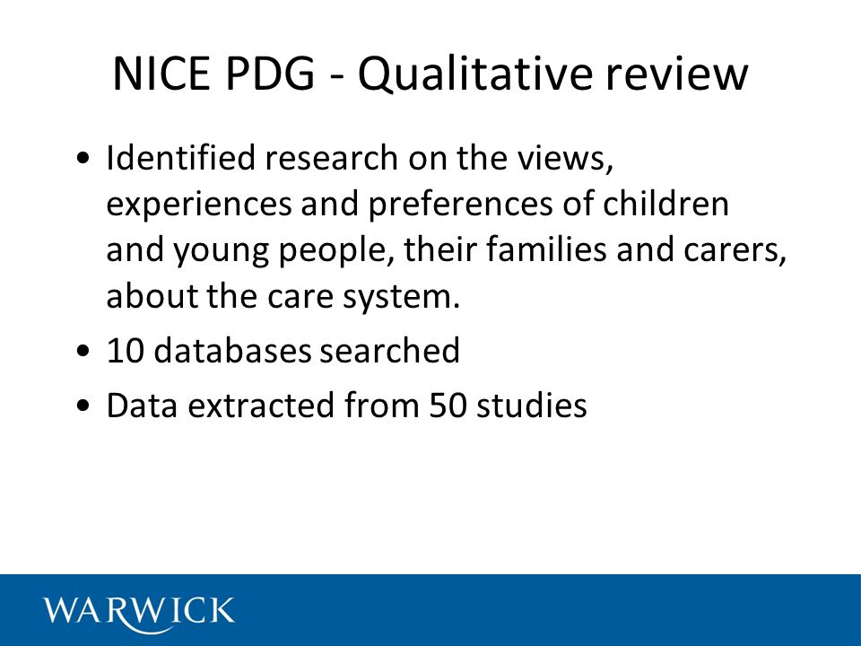 NICE PDG - Qualitative review Identified research on the views, experiences and preferences of children and young people, their families and carers, about the care system.