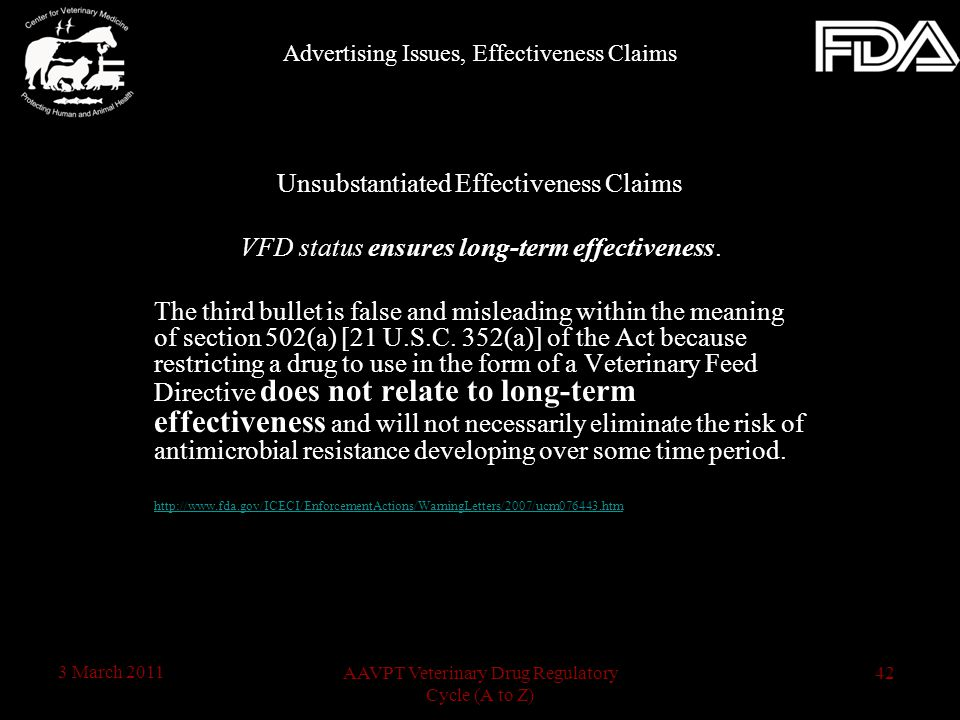 42AAVPT Veterinary Drug Regulatory Cycle (A to Z) 3 March 2011 Unsubstantiated Effectiveness Claims VFD status ensures long-term effectiveness. The th
