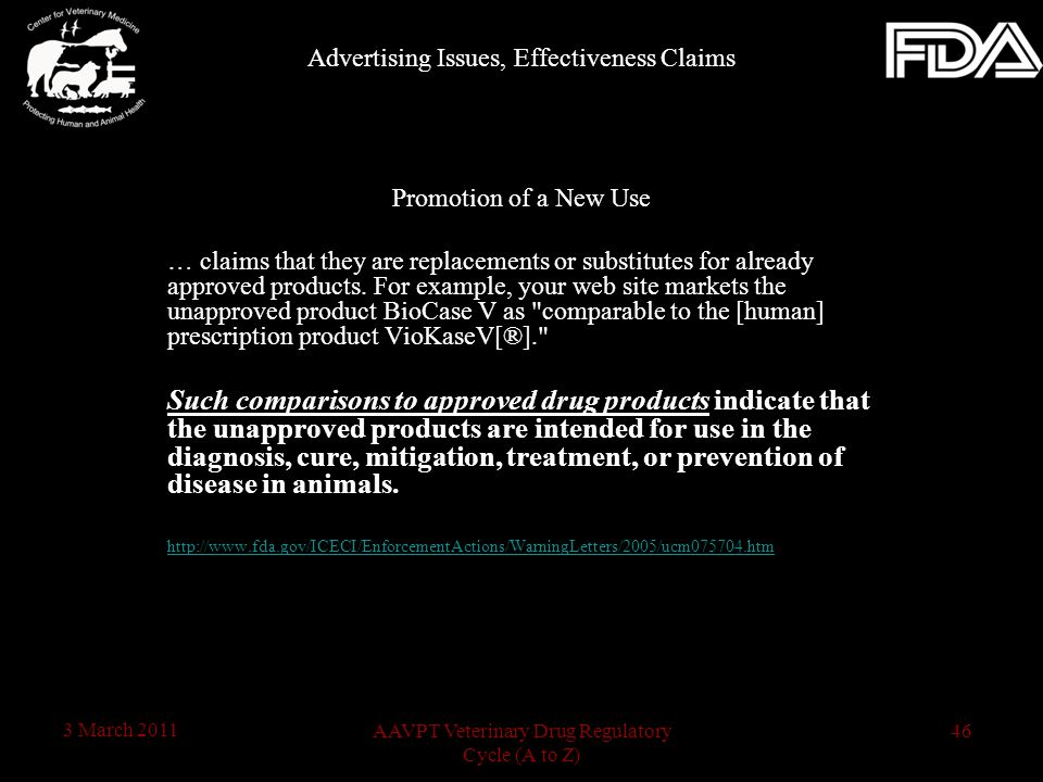 46AAVPT Veterinary Drug Regulatory Cycle (A to Z) 3 March 2011 Promotion of a New Use … claims that they are replacements or substitutes for already a