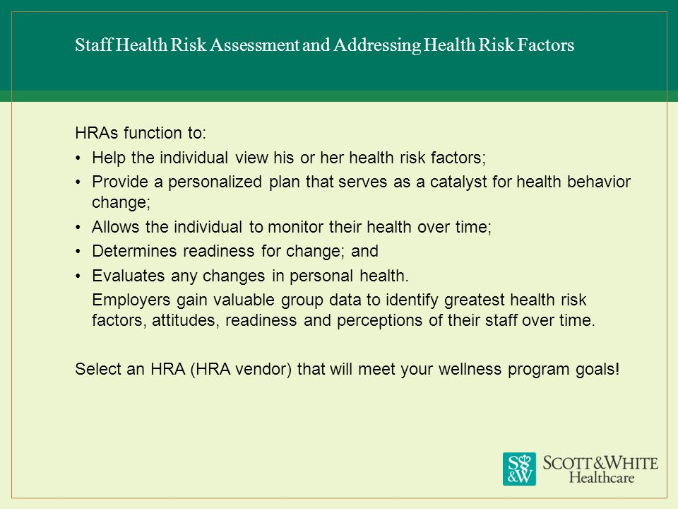 Staff Health Risk Assessment and Addressing Health Risk Factors HRAs function to: Help the individual view his or her health risk factors; Provide a p