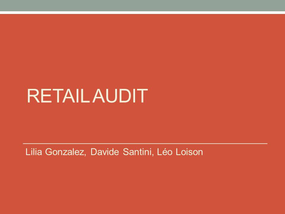 RETAIL AUDIT Lilia Gonzalez, Davide Santini, Léo Loison