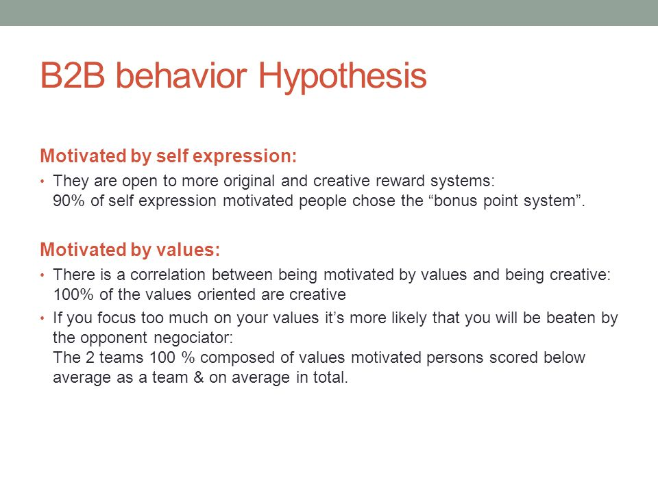 B2B behavior Hypothesis Motivated by self expression: They are open to more original and creative reward systems: 90% of self expression motivated people chose the bonus point system.