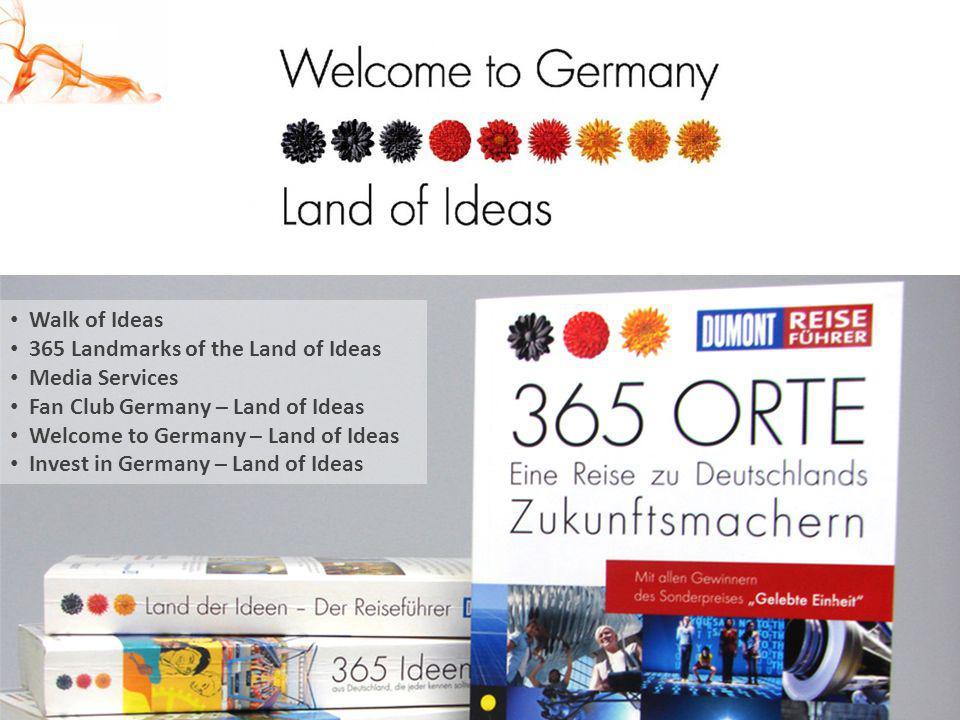 Walk of Ideas 365 Landmarks of the Land of Ideas Media Services Fan Club Germany – Land of Ideas Welcome to Germany – Land of Ideas Invest in Germany
