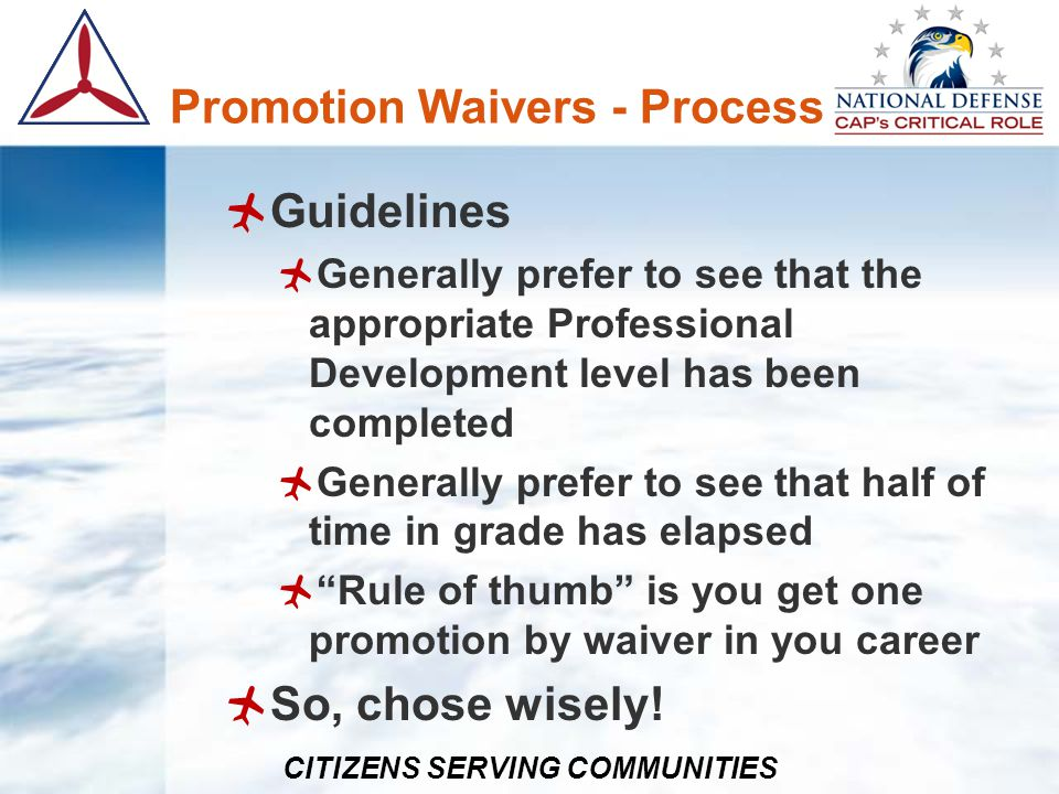 CITIZENS SERVING COMMUNITIES Promotion Waivers - Process Guidelines Generally prefer to see that the appropriate Professional Development level has be
